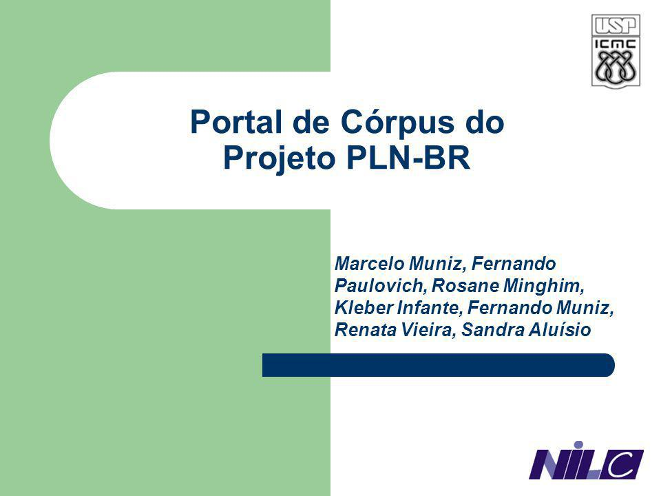 Portal de Córpus do Projeto PLN-BR Marcelo Muniz, Fernando Paulovich, Rosane Minghim, Kleber Infante, Fernando Muniz, Renata Vieira, Sandra Aluísio