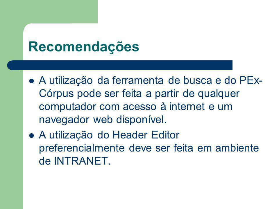 Recomendações A utilização da ferramenta de busca e do PEx- Córpus pode ser feita a partir de qualquer computador com acesso à internet e um navegador web disponível.