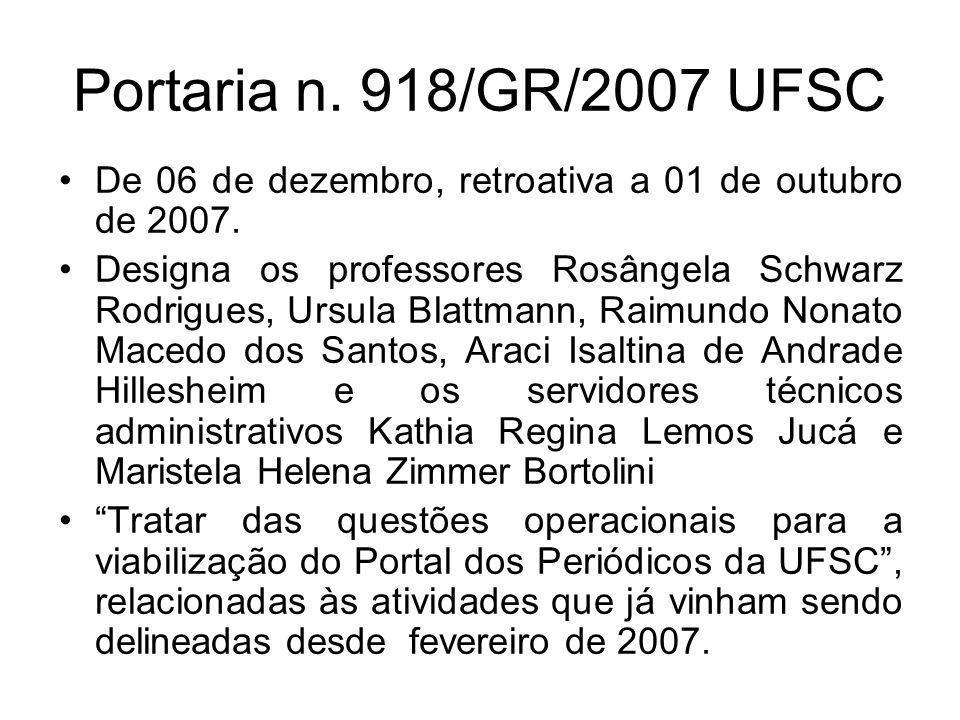 Portaria n. 918/GR/2007 UFSC De 06 de dezembro, retroativa a 01 de outubro de 2007. Designa os professores Rosângela Schwarz Rodrigues, Ursula Blattma