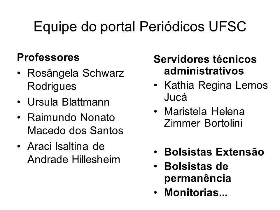 Equipe do portal Periódicos UFSC Professores Rosângela Schwarz Rodrigues Ursula Blattmann Raimundo Nonato Macedo dos Santos Araci Isaltina de Andrade