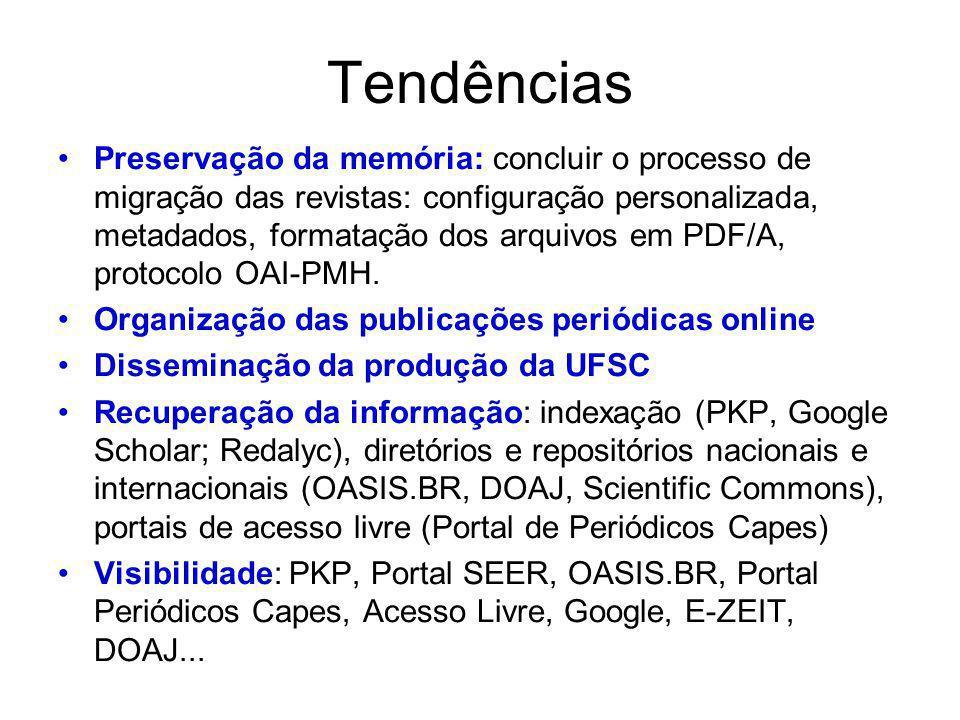 Tendências Preservação da memória: concluir o processo de migração das revistas: configuração personalizada, metadados, formatação dos arquivos em PDF/A, protocolo OAI-PMH.