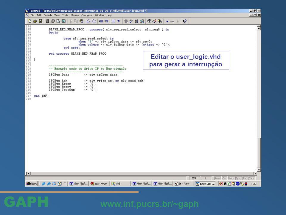 GAPH www.inf.pucrs.br/~gaph Editar o user_logic.vhd para gerar a interrupção