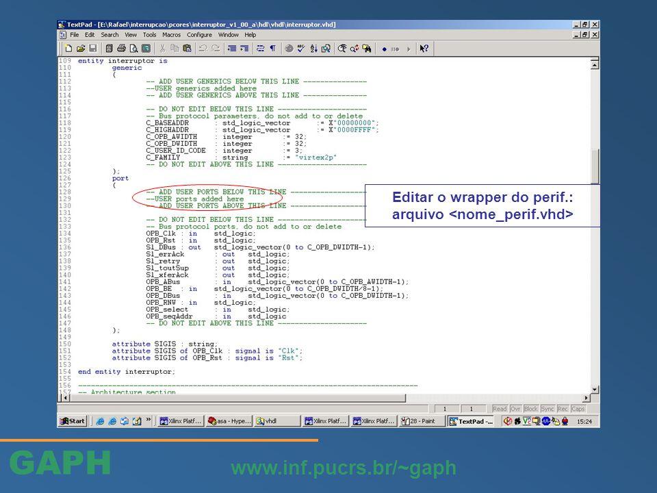 GAPH www.inf.pucrs.br/~gaph Editar o wrapper do perif.: arquivo