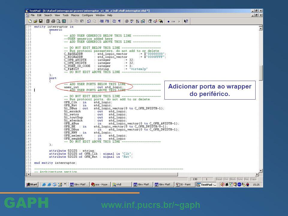 GAPH www.inf.pucrs.br/~gaph Adicionar porta ao wrapper do periférico.