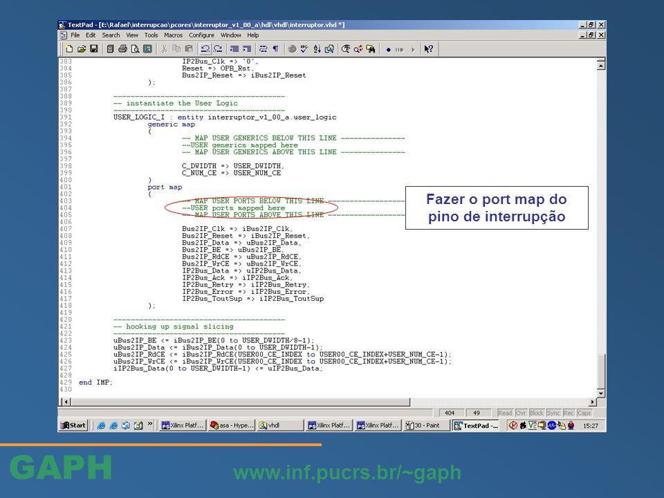 GAPH www.inf.pucrs.br/~gaph Fazer o port map do pino de interrupção