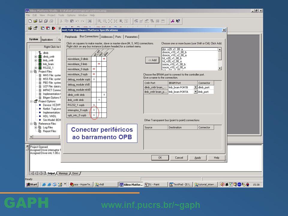 GAPH www.inf.pucrs.br/~gaph Conectar periféricos ao barramento OPB
