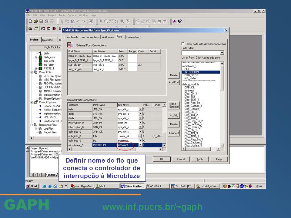 GAPH www.inf.pucrs.br/~gaph Definir nome do fio que conecta o controlador de interrupção à Microblaze