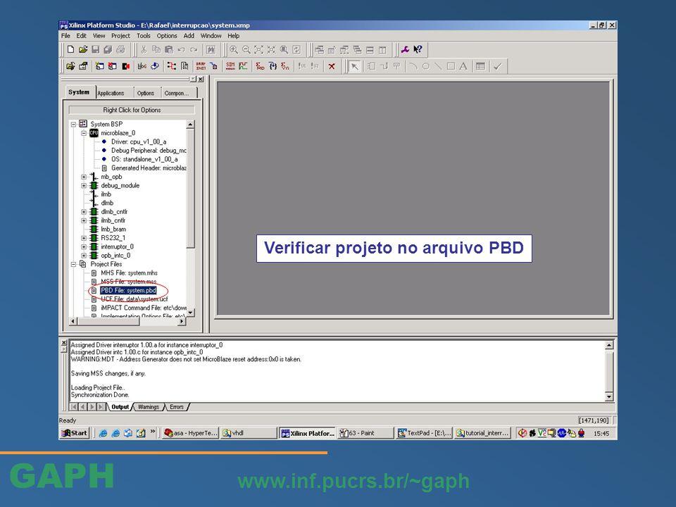 GAPH www.inf.pucrs.br/~gaph Verificar projeto no arquivo PBD