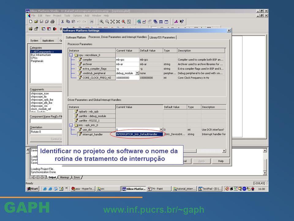 GAPH www.inf.pucrs.br/~gaph Identificar no projeto de software o nome da rotina de tratamento de interrupção