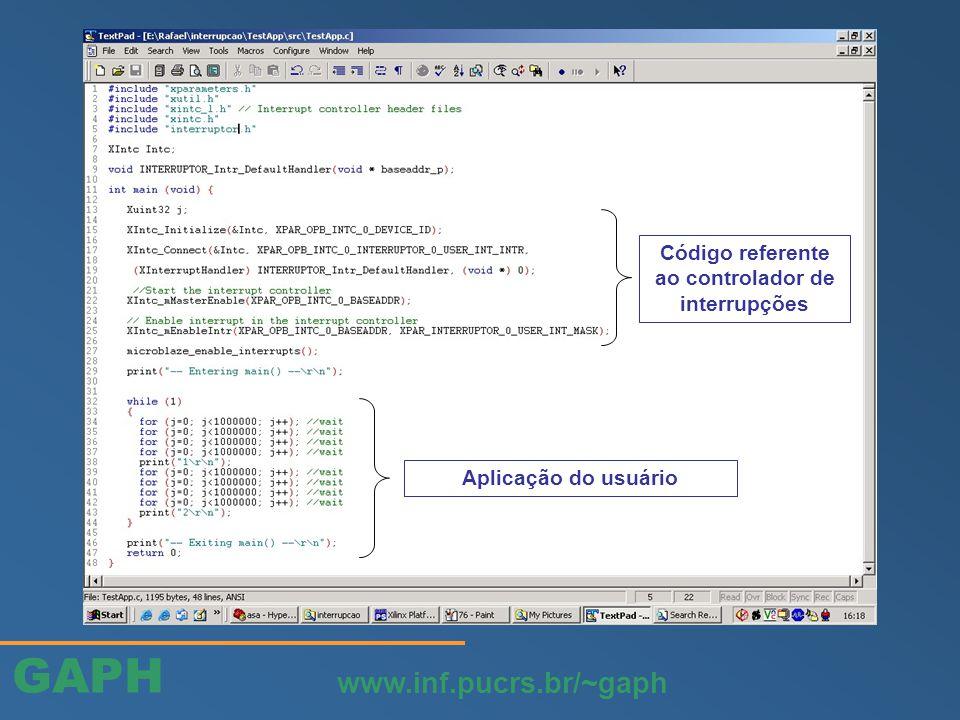 GAPH www.inf.pucrs.br/~gaph Aplicação do usuário Código referente ao controlador de interrupções