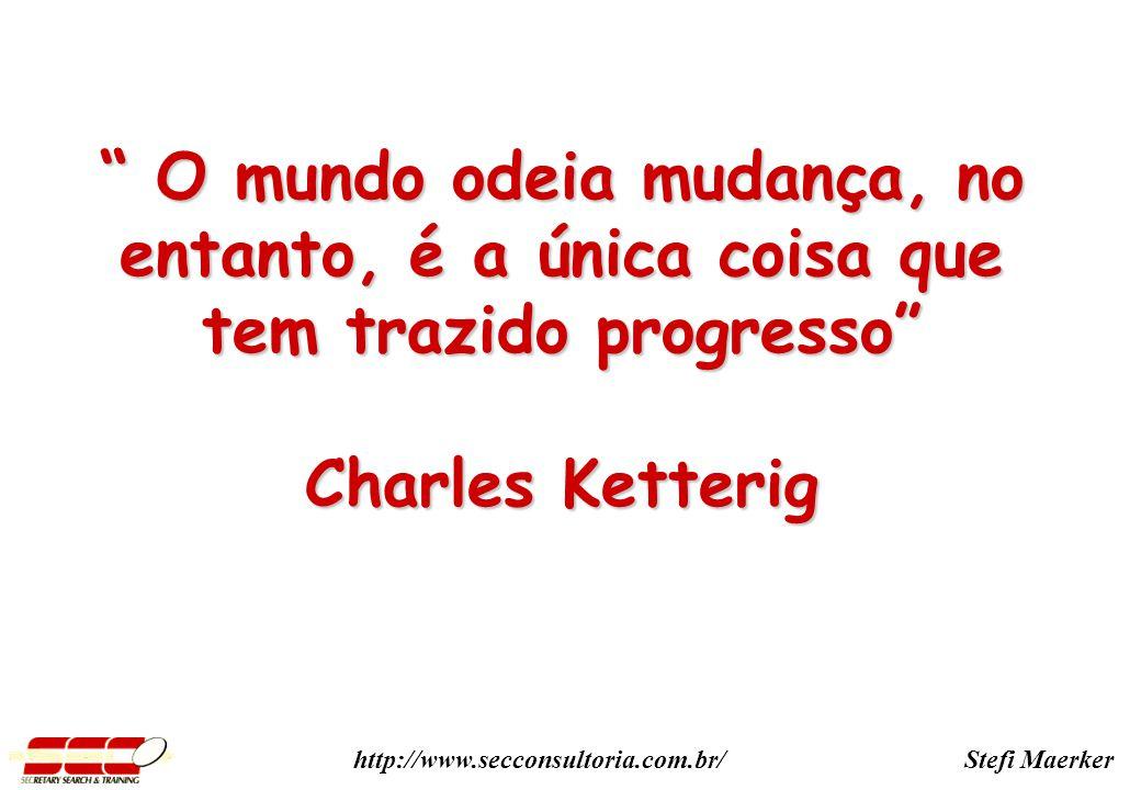 Stefi Maerkerhttp://www.secconsultoria.com.br/ O mundo odeia mudança, no entanto, é a única coisa que tem trazido progresso O mundo odeia mudança, no entanto, é a única coisa que tem trazido progresso Charles Ketterig