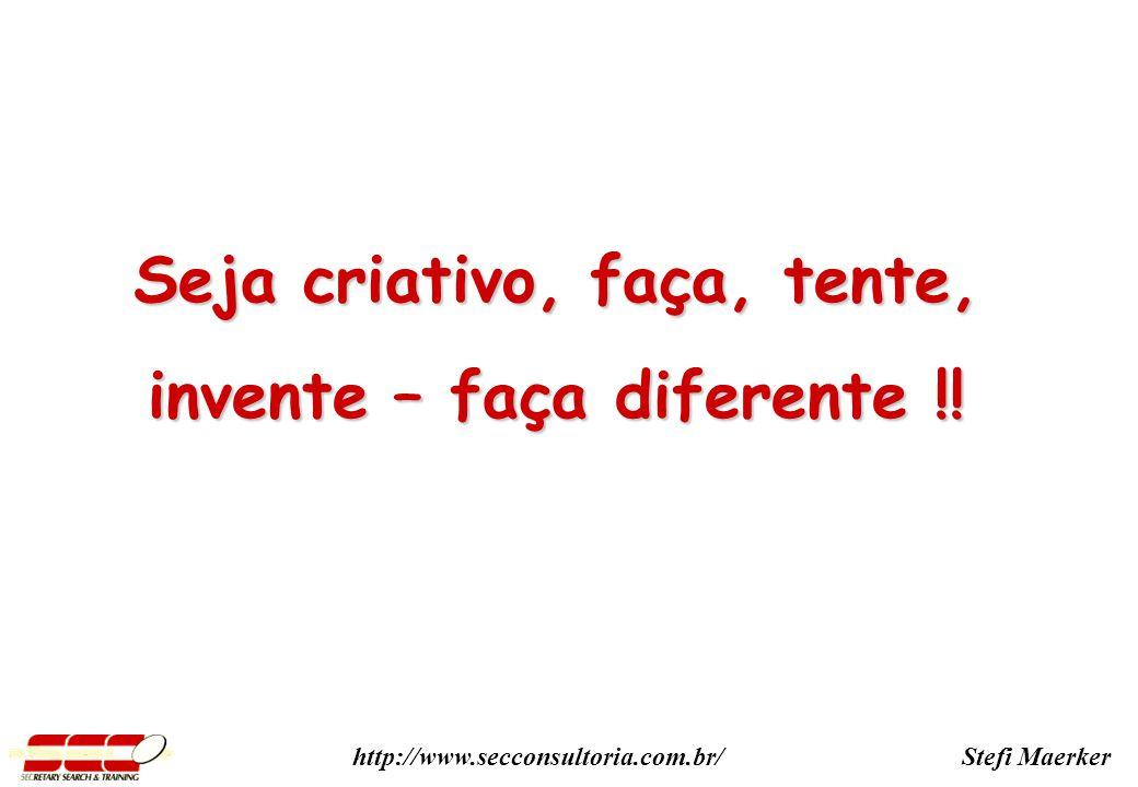 Stefi Maerkerhttp://www.secconsultoria.com.br/ Seja criativo, faça, tente, invente – faça diferente !!