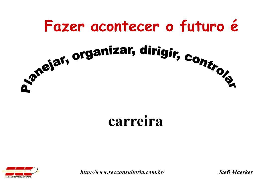 Stefi Maerkerhttp://www.secconsultoria.com.br/ Fazer acontecer o futuro é carreira