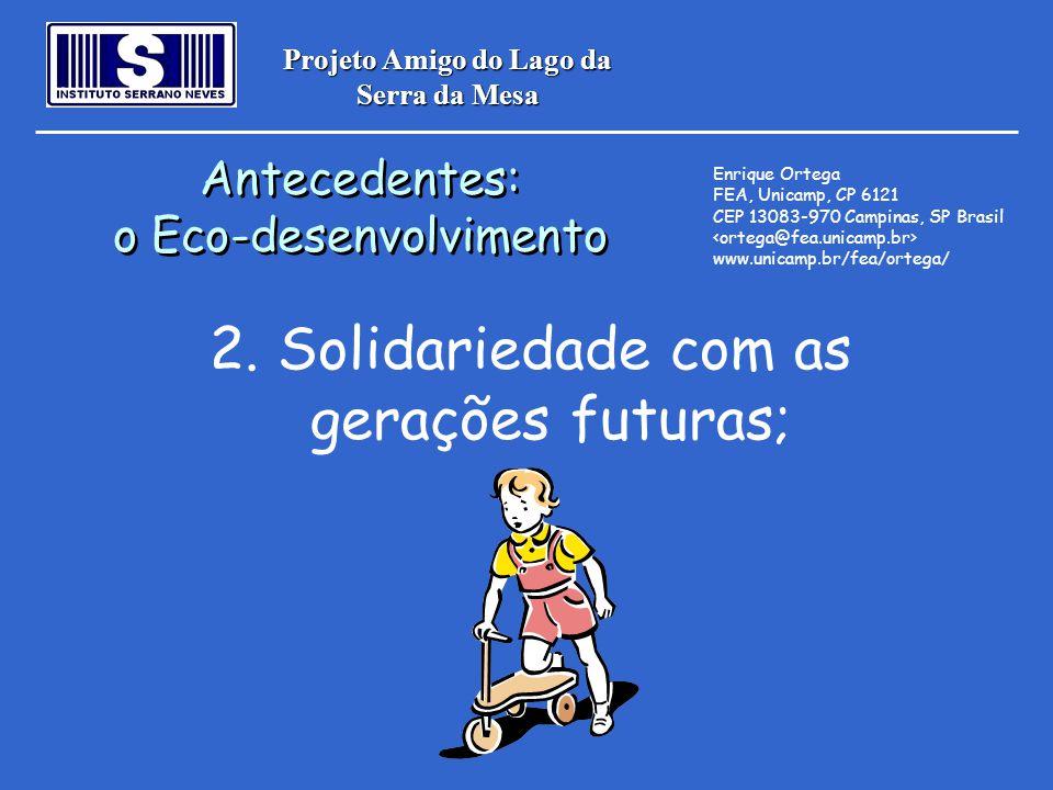 Projeto Amigo do Lago da Serra da Mesa 2. Solidariedade com as gerações futuras; Antecedentes: o Eco-desenvolvimento Antecedentes: o Eco-desenvolvimen