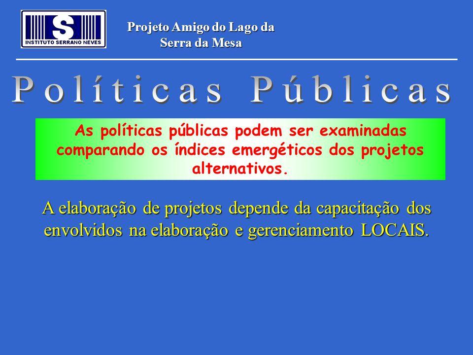 Projeto Amigo do Lago da Serra da Mesa As políticas públicas podem ser examinadas comparando os índices emergéticos dos projetos alternativos. A elabo