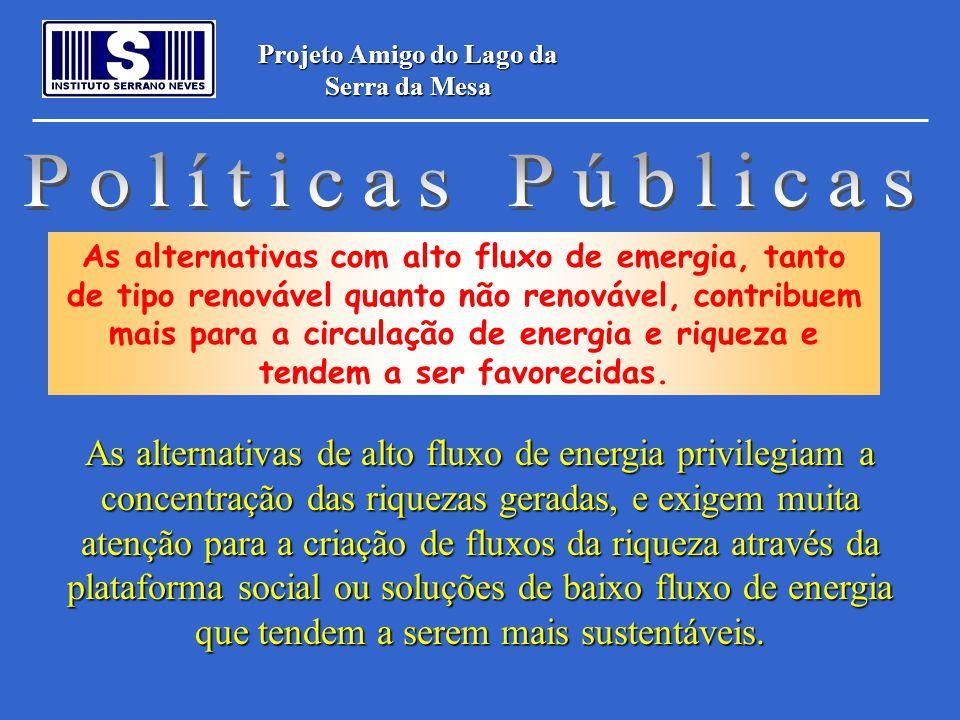 Projeto Amigo do Lago da Serra da Mesa As alternativas de alto fluxo de energia privilegiam a concentração das riquezas geradas, e exigem muita atençã