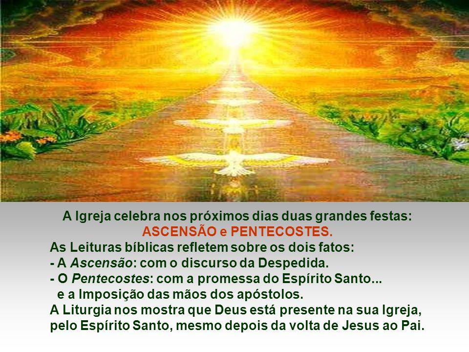 A Igreja celebra nos próximos dias duas grandes festas: ASCENSÃO e PENTECOSTES.