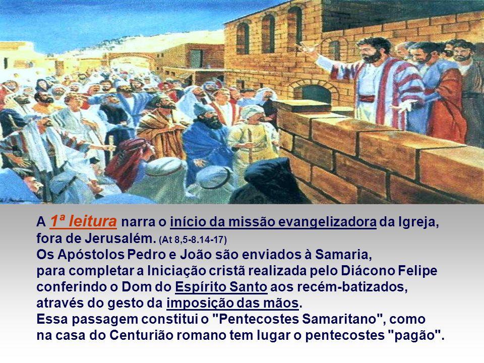 A 1ª leitura narra o início da missão evangelizadora da Igreja, fora de Jerusalém.