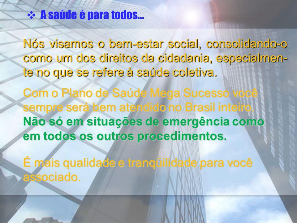 Nós visamos o bem-estar social, consolidando-o como um dos direitos da cidadania, especialmen- te no que se refere à saúde coletiva. Com o Plano de Sa