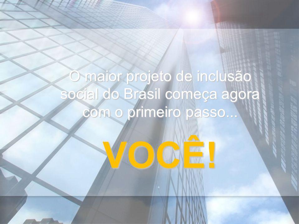 O maior projeto de inclusão social do Brasil começa agora com o primeiro passo... VOCÊ!