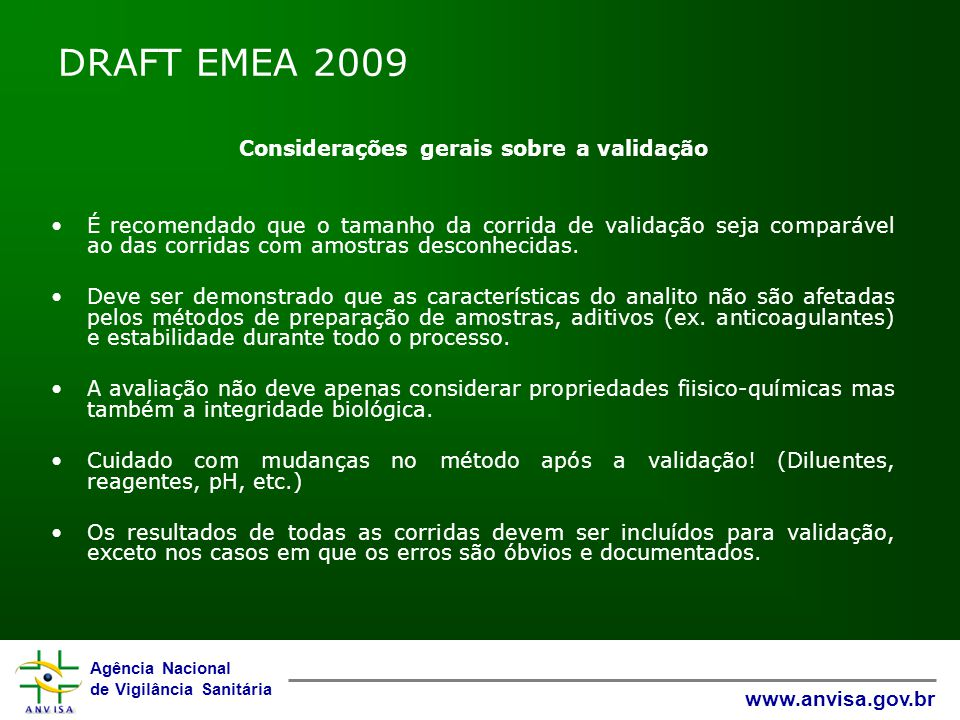 Agência Nacional de Vigilância Sanitária www.anvisa.gov.br DRAFT EMEA 2009 Considerações gerais sobre a validação É recomendado que o tamanho da corrida de validação seja comparável ao das corridas com amostras desconhecidas.