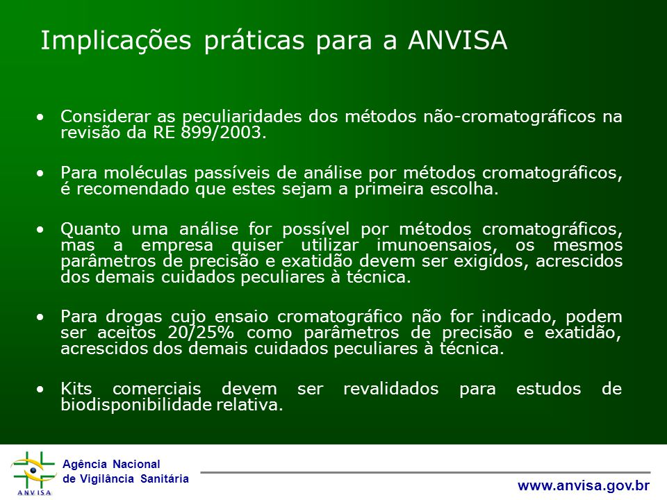 Agência Nacional de Vigilância Sanitária www.anvisa.gov.br Implicações práticas para a ANVISA Considerar as peculiaridades dos métodos não-cromatográf