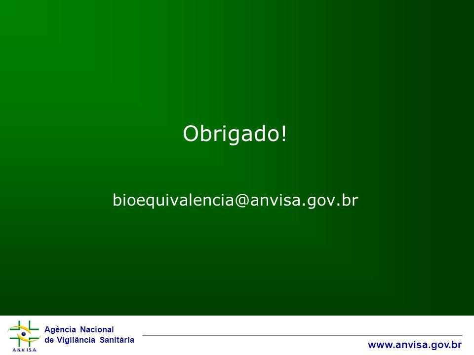 Agência Nacional de Vigilância Sanitária www.anvisa.gov.br Obrigado! bioequivalencia@anvisa.gov.br