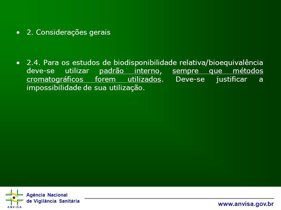 Agência Nacional de Vigilância Sanitária www.anvisa.gov.br 2. Considerações gerais 2.4. Para os estudos de biodisponibilidade relativa/bioequivalência