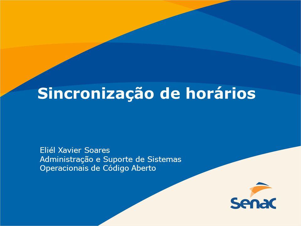 Sincronização de horários Eliél Xavier Soares Administração e Suporte de Sistemas Operacionais de Código Aberto