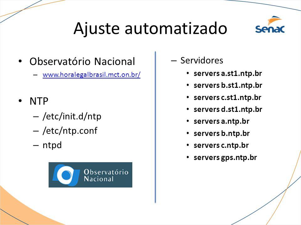 Ajuste automatizado Observatório Nacional – www.horalegalbrasil.mct.on.br/ www.horalegalbrasil.mct.on.br/ NTP – /etc/init.d/ntp – /etc/ntp.conf – ntpd