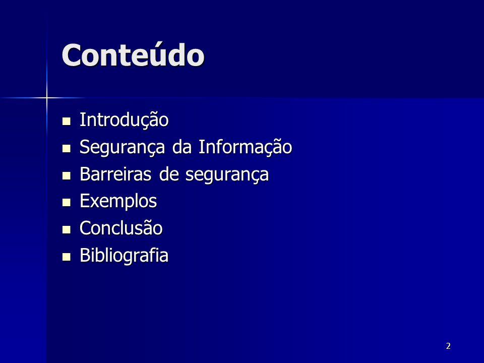 2 Conteúdo Introdução Introdução Segurança da Informação Segurança da Informação Barreiras de segurança Barreiras de segurança Exemplos Exemplos Concl