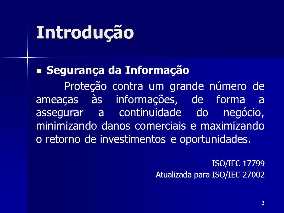 3 Introdução Segurança da Informação Proteção contra um grande número de ameaças às informações, de forma a assegurar a continuidade do negócio, minim