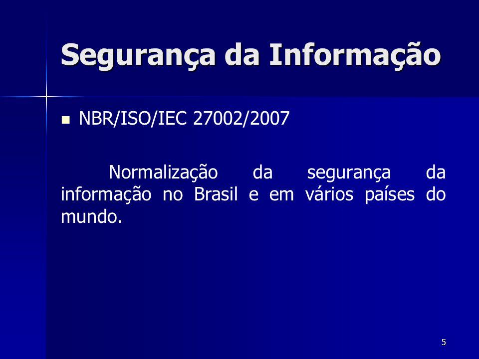 5 Segurança da Informação NBR/ISO/IEC 27002/2007 Normalização da segurança da informação no Brasil e em vários países do mundo.