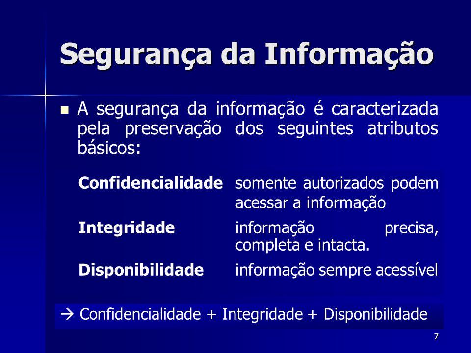 7 Segurança da Informação A segurança da informação é caracterizada pela preservação dos seguintes atributos básicos: Confidencialidade + Integridade