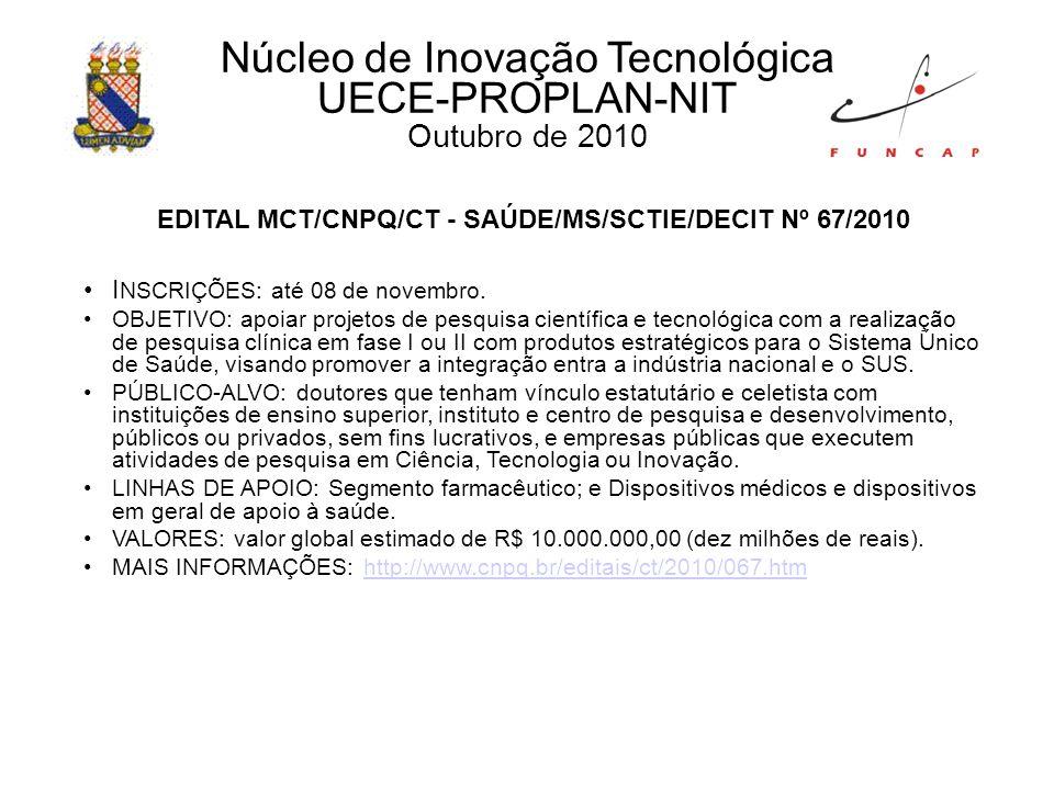EDITAL MCT/CNPQ/CT - SAÚDE/MS/SCTIE/DECIT Nº 67/2010 I NSCRIÇÕES: até 08 de novembro.