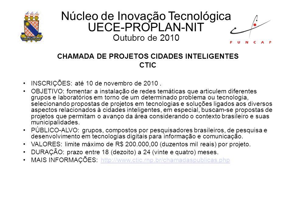 CHAMADA DE PROJETOS CIDADES INTELIGENTES CTIC INSCRIÇÕES: até 10 de novembro de 2010.
