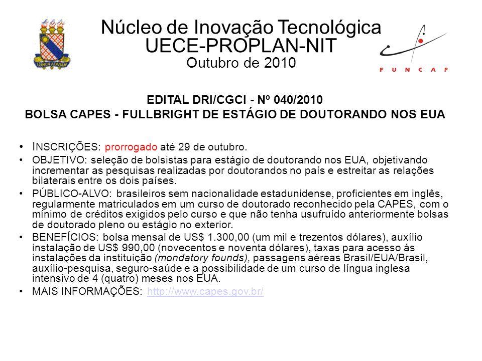 EDITAL DRI/CGCI - Nº 040/2010 BOLSA CAPES - FULLBRIGHT DE ESTÁGIO DE DOUTORANDO NOS EUA I NSCRIÇÕES: prorrogado até 29 de outubro.
