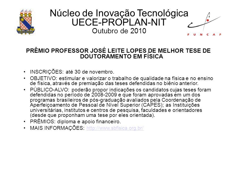 PRÊMIO PROFESSOR JOSÉ LEITE LOPES DE MELHOR TESE DE DOUTORAMENTO EM FÍSICA INSCRIÇÕES: até 30 de novembro.