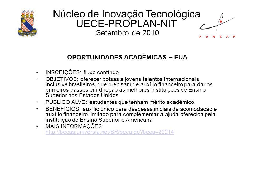Núcleo de Inovação Tecnológica UECE-PROPLAN-NIT Setembro de 2010 OPORTUNIDADES ACADÊMICAS – EUA INSCRIÇÕES: fluxo contínuo.