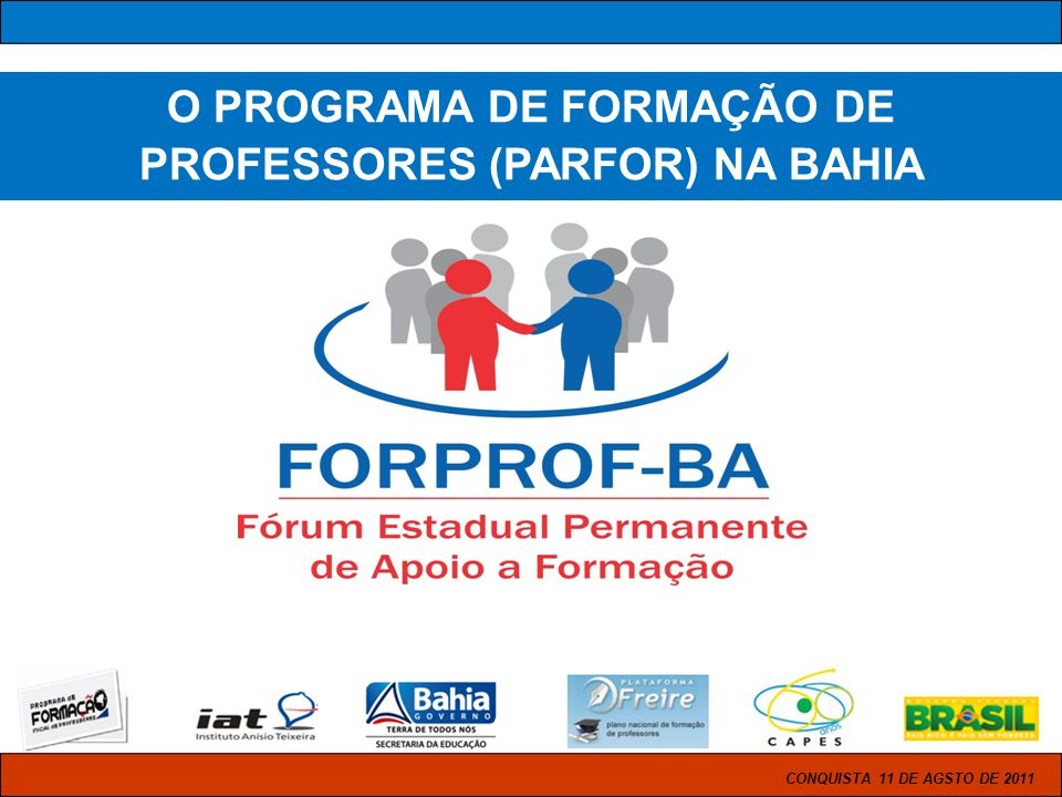 CONQUISTA 11 DE AGSTO DE 2011 O PROGRAMA DE FORMAÇÃO DE PROFESSORES (PARFOR) NA BAHIA