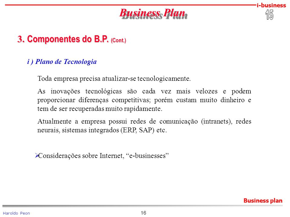 i-business Haroldo Peon Business plan 16 Business Plan Business Plan 3. Componentes do B.P. (Cont.) 3. Componentes do B.P. (Cont.) i ) Plano de Tecnol