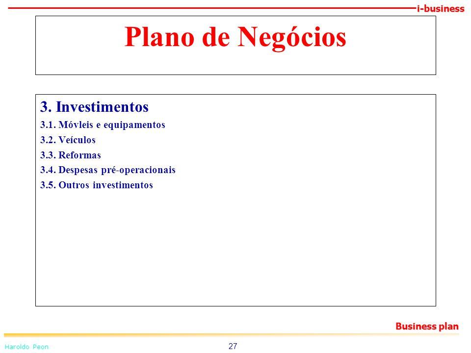 i-business Haroldo Peon Business plan 27 Plano de Negócios 3. Investimentos 3.1. Móvleis e equipamentos 3.2. Veículos 3.3. Reformas 3.4. Despesas pré-