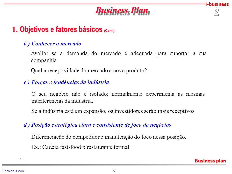 i-business Haroldo Peon Business plan 3 Business Plan Business Plan 1. Objetivos e fatores básicos (Cont.) 1. Objetivos e fatores básicos (Cont.) b )