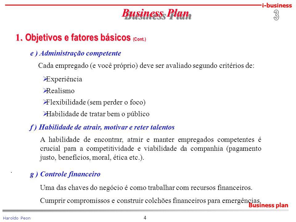 i-business Haroldo Peon Business plan 4 Business Plan Business Plan 1. Objetivos e fatores básicos (Cont.) 1. Objetivos e fatores básicos (Cont.) e )