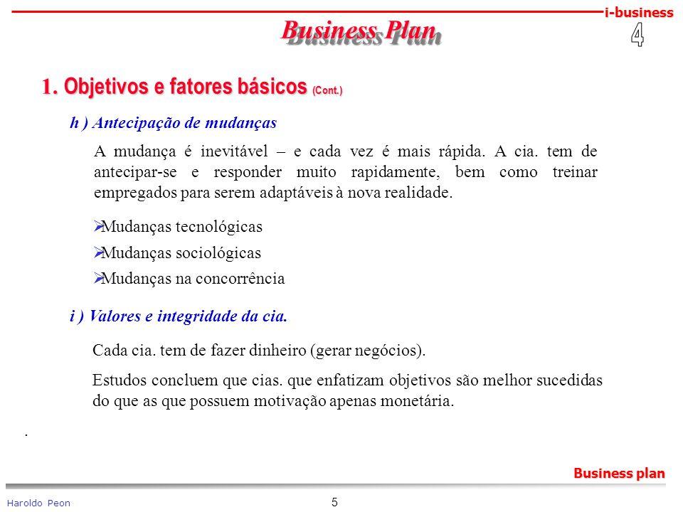 i-business Haroldo Peon Business plan 5 Business Plan Business Plan 1. Objetivos e fatores básicos (Cont.) 1. Objetivos e fatores básicos (Cont.) h )