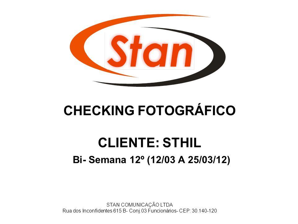 CHECKING FOTOGRÁFICO CLIENTE: STHIL Bi- Semana 12º (12/03 A 25/03/12) STAN COMUNICAÇÃO LTDA Rua dos Inconfidentes 615 B- Conj.03 Funcionários- CEP: 30