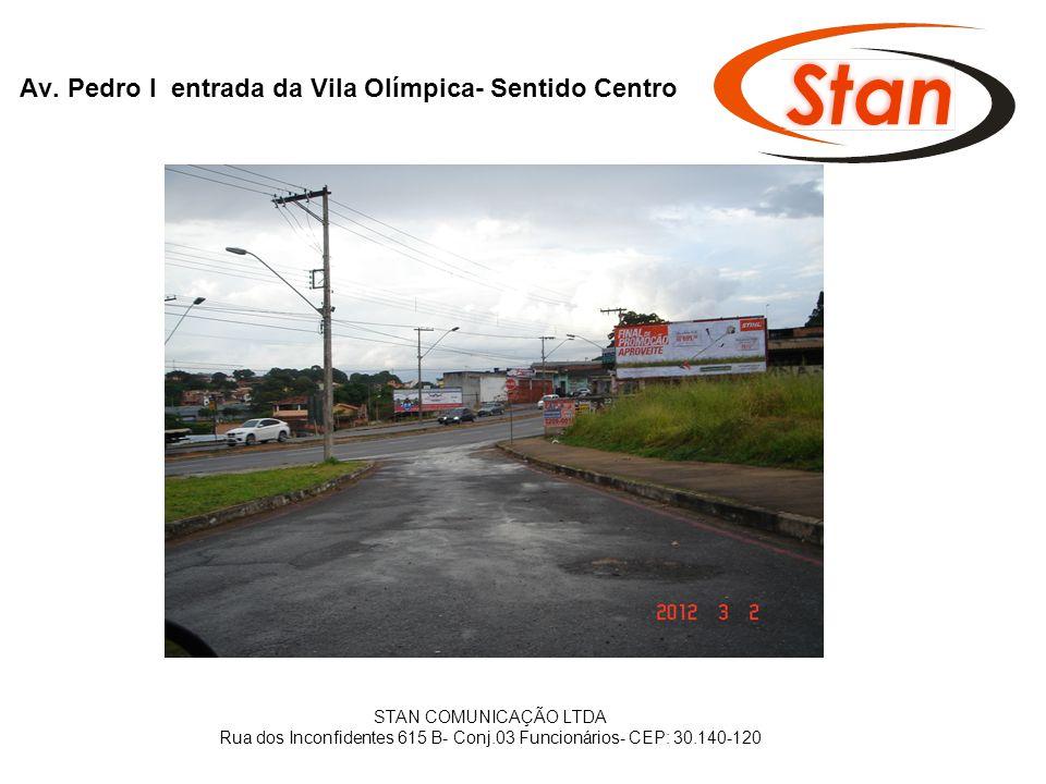 Av. Pedro I entrada da Vila Olímpica- Sentido Centro STAN COMUNICAÇÃO LTDA Rua dos Inconfidentes 615 B- Conj.03 Funcionários- CEP: 30.140-120