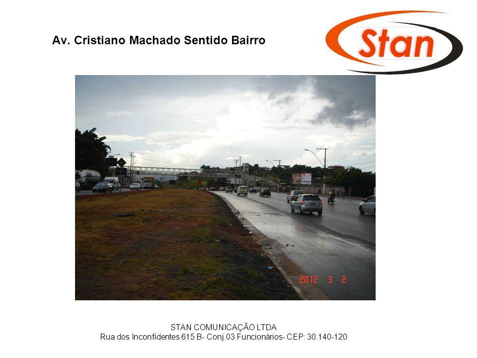 Av. Cristiano Machado Sentido Bairro STAN COMUNICAÇÃO LTDA Rua dos Inconfidentes 615 B- Conj.03 Funcionários- CEP: 30.140-120