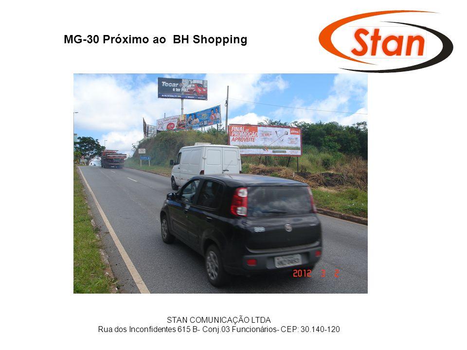 MG-30 Próximo ao BH Shopping STAN COMUNICAÇÃO LTDA Rua dos Inconfidentes 615 B- Conj.03 Funcionários- CEP: 30.140-120