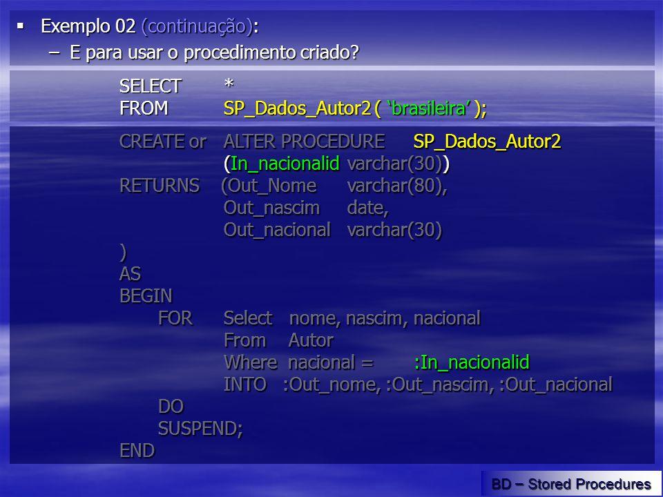 Exemplo 02 (continuação): Exemplo 02 (continuação): –E para usar o procedimento criado.